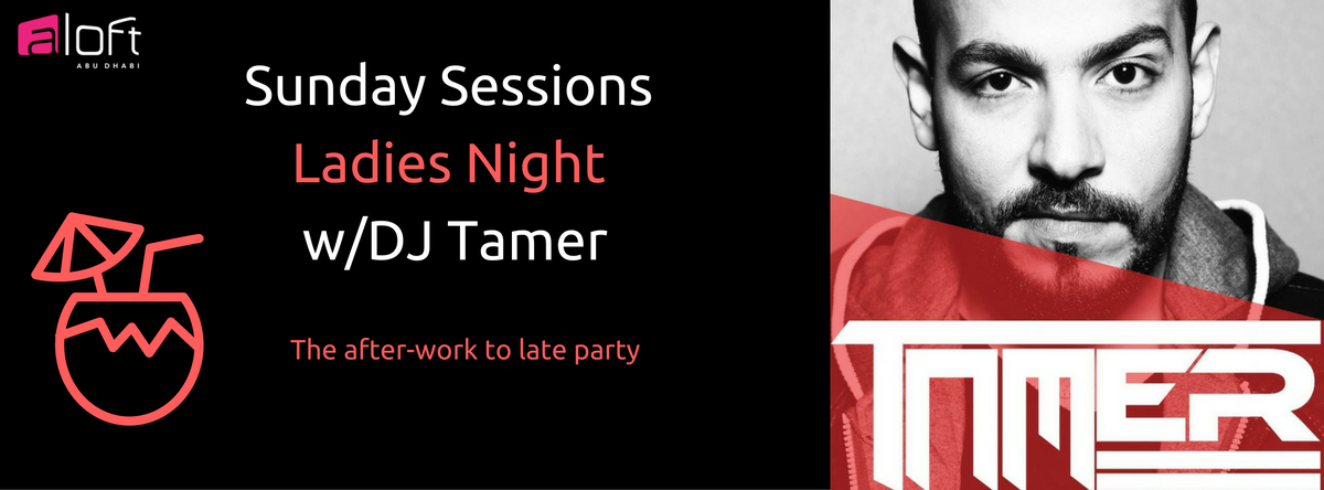 Sunday Sessions - Ladies Night feat. DeeJay Tamer @ Twelve, Aloft Abu Dhabi