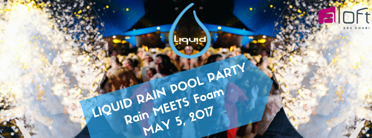 Rain MEETS Foam - Liquid Rain Pool Party @ Aloft Abu Dhabi