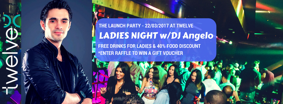 The Launch Party - Ladies Night with DJ Angelo @ Twelve